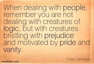 Quotation-Dale-Carnegie-pride-vanity-people-prejudice-logic-Meetville-Quotes-168089